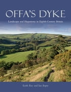Offa's Dyke: Landscape and Hegemony in Eighth Century Britain by Ian Bapty