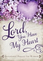Lord, You Have My Heart: Devotional Prayers for Women by Linda Holloway
