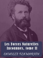 Les Forces Naturelles Inconnues: Tome II by Camille Flammarion