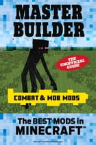 Master Builder Combat & Mob Mods: The Best Mods in Minecraft©  by Triumph Books