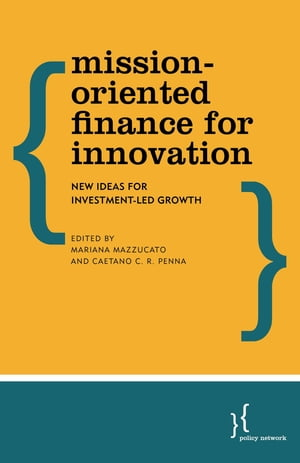 Mission-Oriented Finance for Innovation: New Ideas for Investment-Led Growth by Mariana Mazzucato, Professor in the Economics of Innovation