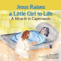 Jesus Raises A Little Girl to Life: A Miracle in Capernaum