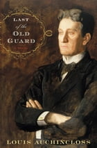 Last of the Old Guard: A Novel by Louis Auchincloss