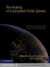 The Making of a European Public Sphere: Media Discourse and Political Contention