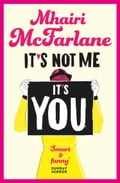 9780007524990 - Mhairi McFarlane: It's Not Me, It's You - Buch