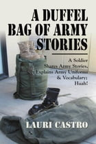 A Duffel Bag of Army Stories by Lauri Castro