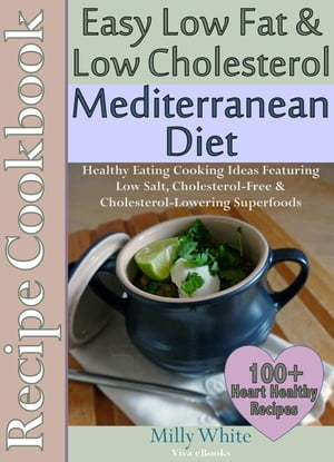 Easy Low Fat & Low Cholesterol Mediterranean Diet Recipe Cookbook 100+ Heart Healthy Recipes Health,  Nutrition & Dieting Recipes Collection,  #1