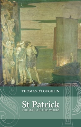 Book Saint Patrick: The Man and his Works by Thomas O'Loughlin