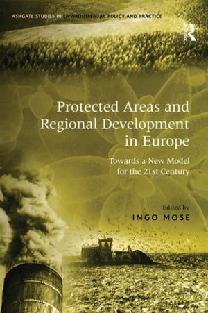Protected Areas and Regional Development in Europe Towards a New Model for the 21st Century