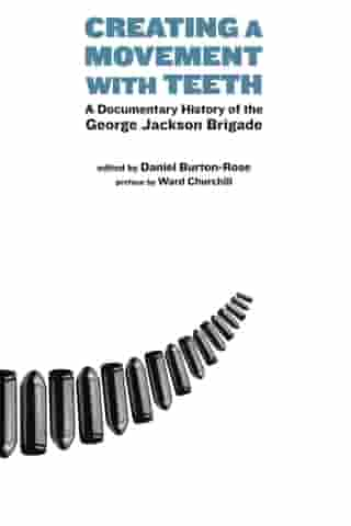Creating a Movement with Teeth: A Documentary History of the George Jackson Brigade by Daniel Burton-Rose