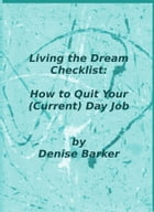 Living the Dream Checklist: How to Quit Your (Current) Day Job by Denise Barker