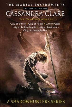 The Mortal Instruments, the Complete Collection: City of Bones; City of Ashes; City of Glass; City of Fallen Angels; City of Lost Souls; City of Heavenly Fire by Cassandra Clare