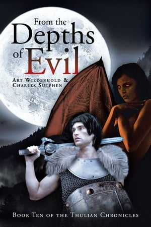 From the Depths of Evil Book Ten of the Thulian Chronicles