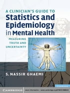A Clinician's Guide to Statistics and Epidemiology in Mental Health: Measuring Truth and Uncertainty by S. Nassir Ghaemi