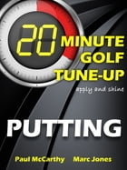 20 Minute Golf Tune-Up: Putting by Paul McCarthy