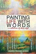 Painting Life With Words by Gbaeren, Felix Saa-Aondo