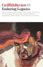 Griffith Review 48: Enduring Legacies by Julianne Schultz