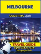 Melbourne Travel Guide (Quick Trips Series): Sights, Culture, Food, Shopping & Fun by Jennifer Kelly
