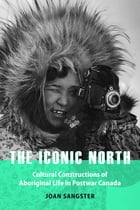 The Iconic North by Joan Sangster