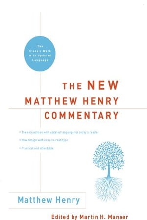 The New Matthew Henry Commentary The Classic Work with Updated Language