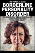 Borderline Personality Disorder : 30+ Secrets How To Take Back Your Life When Dealing With BPD ( A Self Help Guide) by The Blokehead