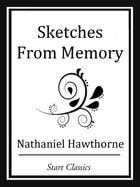 Sketches From Memory by Nathaniel Hawthorne