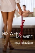 His Week With My Wife by Max Sebastian