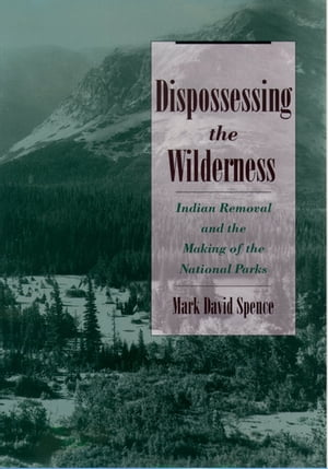 Dispossessing the Wilderness Indian Removal and the Making of the National Parks