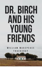 Dr. Birch and His Young Friends (Annotated) by William Makepeace Thackeray