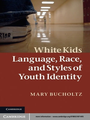 White Kids Language,  Race,  and Styles of Youth Identity
