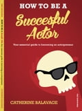 How To Be a Successful Actor: Becoming an Actorpreneur b32212d8-8baa-4fbc-88e4-02ab79fbd1a0