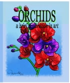 Orchids A Brief Exploration Through Art: Adult Coloring Book Series, #1 by MARCELE TASSE
