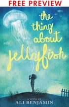 The Thing About Jellyfish - FREE PREVIEW EDITION (The First 11 Chapters) by Ali Benjamin