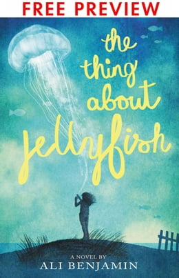 Book The Thing About Jellyfish - FREE PREVIEW EDITION (The First 11 Chapters) by Ali Benjamin