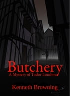 Butchery: A Mystery of Tudor London by Kenneth Browning