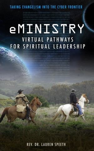 eMinistry - Virtual Pathways for Spiritual Leadership: Taking Evangelism into the Cyber Frontier by Rev. Dr. Lauren Speeth