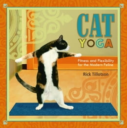 Book Cat Yoga: Fitness and Flexibility for the Modern Feline by Rick Tillotson