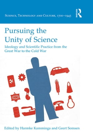 Pursuing the Unity of Science Ideology and Scientific Practice from the Great War to the Cold War