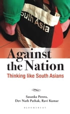 Against the Nation: Thinking Like South Asians