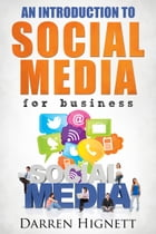 An Introduction To Social Media For Business by Darren Hignett
