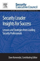 Security Leader Insights for Success: Lessons and Strategies from Leading Security Professionals by Dave Komendat
