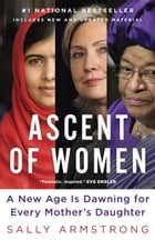Ascent of Women: A New Age Is Dawning for Every Mother's Daughter by Sally Armstrong