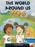 The World Around Us by Britannica Digital Learning