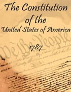 The Constitution of the United States of America: 1787 (Annotated) by Various Authors