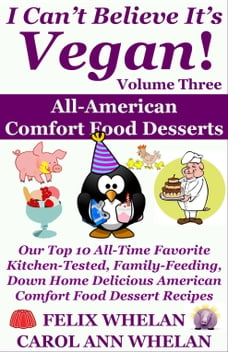 I Can't Believe It's Vegan! Volume 3: All American Comfort Food Desserts: Our Top 10 All-Time…