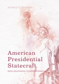 American Presidential Statecraft: From Isolationism to Internationalism