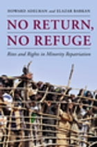 No Return, No Refuge: Rites and Rights in Minority Repatriation by Howard Adelman