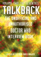Talkback: The Seventies: The Unofficial and Unauthorised Doctor Who Interview Book by Stephen James Walker