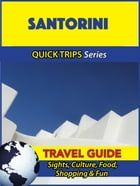 Santorini Travel Guide (Quick Trips Series): Sights, Culture, Food, Shopping & Fun by Raymond Stone