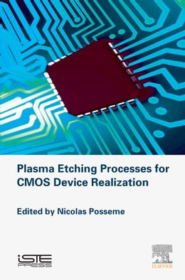 Book Plasma Etching Processes for CMOS Devices Realization by Nicolas Posseme